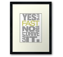Yes it's fast No you can't drive it (7) Framed Print