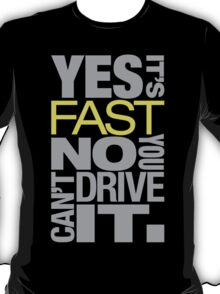 Yes it's fast No you can't drive it (7) T-Shirt