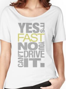 Yes it's fast No you can't drive it (7) Women's Relaxed Fit T-Shirt