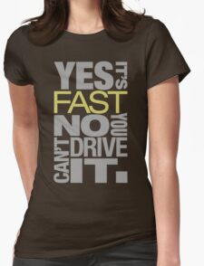 Yes it's fast No you can't drive it (7) Womens Fitted T-Shirt