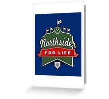 Northsider for Life Greeting Card