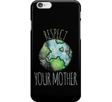 Respect your mother earth day iPhone Case/Skin