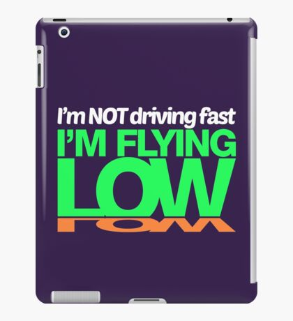 I'm not driving fast – I'm flying low (2) iPad Case/Skin