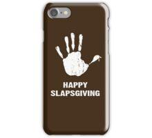 Happy Slapsgiving iPhone Case/Skin