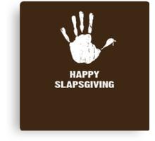 Happy Slapsgiving Canvas Print