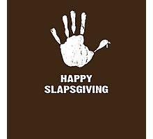 Happy Slapsgiving Photographic Print