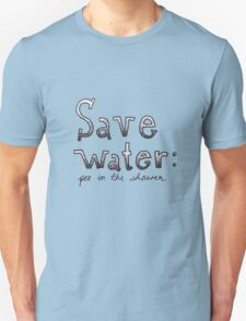 SAVE WATER: PEE IN THE SHOWER Unisex T-Shirt