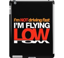 I'm not driving fast – I'm flying low (4) iPad Case/Skin