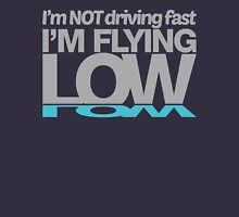 I'm not driving fast – I'm flying low (5) Unisex T-Shirt
