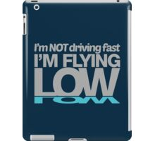 I'm not driving fast – I'm flying low (5) iPad Case/Skin