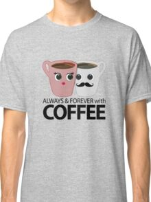 Always & Forever with Coffee Classic T-Shirt