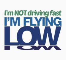 I'm not driving fast – I'm flying low (7) by PlanDesigner