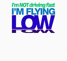 I'm not driving fast – I'm flying low (7) Unisex T-Shirt