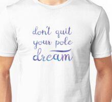 don't quit your pole dream Unisex T-Shirt