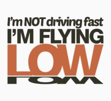 I'm not driving fast – I'm flying low (3) by PlanDesigner