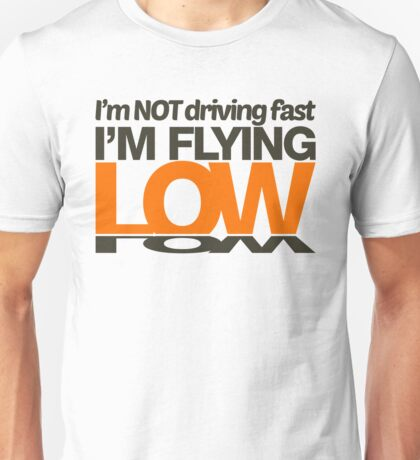 I'm not driving fast – I'm flying low (3) Unisex T-Shirt
