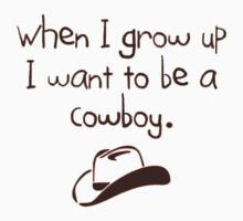 I want to be a cowboy  One Piece - Short Sleeve