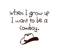 I want to be a cowboy  Photographic Print