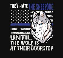 They Hate Sheepdog Until The Wolf is at their Doorstep Unisex T-Shirt