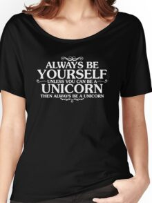 ALWAYS BE YOUSELF  UNLESS YOU CAN BE A UNICORN Women's Relaxed Fit T-Shirt