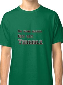 Marks, Set, Terrible Classic T-Shirt