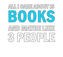 All I Care About is Books And Maybe Like 3 People Photographic Print