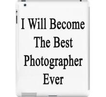 I Will Become The Best Photographer Ever  iPad Case/Skin