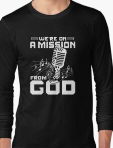 WE'RE ON A MISSION FROM GOD Long Sleeve T-Shirt