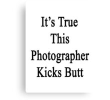 It's True This Photographer Kicks Butt  Canvas Print