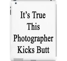 It's True This Photographer Kicks Butt  iPad Case/Skin