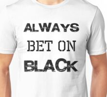 ALWAYS BET ON BLACK Unisex T-Shirt