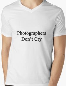 Photographers Don't Cry  Mens V-Neck T-Shirt