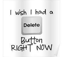 I WISH I HAD A DELETE BUTTON RIGHT NOW Poster