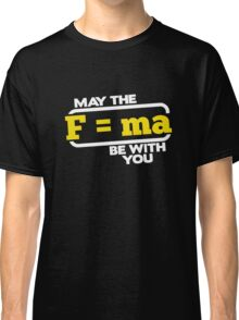 May the (F=ma) force be with you cool sassy funny t-shirt Classic T-Shirt