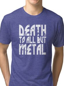 Death To All But Metal Tri-blend T-Shirt