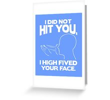 I did not hit you I high fived your face cool funny t-shirt Greeting Card