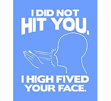 I did not hit you I high fived your face cool funny t-shirt Photographic Print