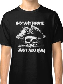 Instant Pirate Just Add Rum Classic T-Shirt