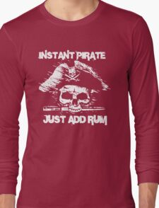 Instant Pirate Just Add Rum Long Sleeve T-Shirt