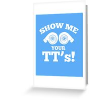 Show me your TT's! awesome sassy clever quotes funny t-shirt Greeting Card