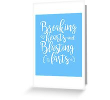 Breaking Hearts and Blasting Farts clever funny t-shirt Greeting Card