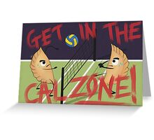 Get in the Cal-ZONE Greeting Card