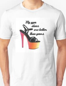 My gym shoes are better than yours Unisex T-Shirt