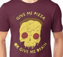 Give me pizza or give me death. Unisex T-Shirt