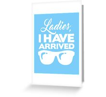 Ladies I Have Arrived clever quotes men's funny t-shirt Greeting Card