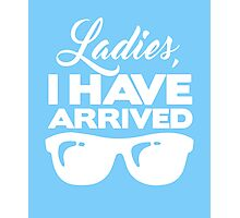 Ladies I Have Arrived clever quotes men's funny t-shirt Photographic Print