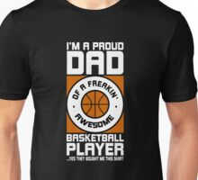 I'm A Proud Dad Of A Freakin' Awesome Basketball Player  Unisex T-Shirt