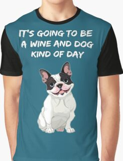 It's going to be a wine and DOG kind of day Graphic T-Shirt