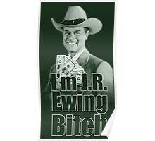 I'm JR Ewing B*tch Poster