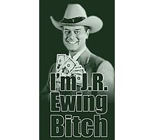 I'm JR Ewing B*tch Photographic Print